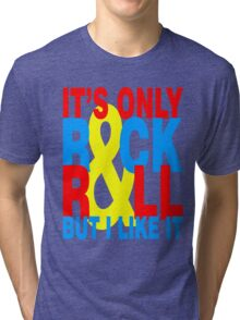 It's Only Rock and Roll Tri-blend T-Shirt