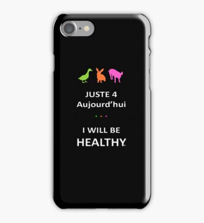 Juste4Aujourd'hui ... I will be Healthy iPhone Case/Skin