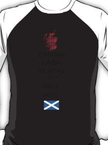 Dinna Fash Yersel Say Aye Scotland T-Shirt T-Shirt
