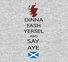 Dinna Fash Yersel Say Aye Scotland T-Shirt Hoodie