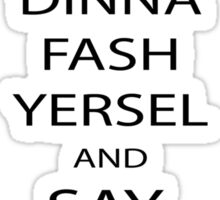 Dinna Fash Yersel Say Aye Scotland T-Shirt Sticker