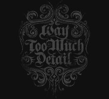 Way Too Much Detail T-Shirt