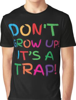 Don't GROW UP! IT'S A TRAP! Graphic T-Shirt