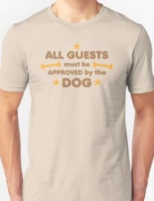 ALL GUESTS MUST BE APPROVED BY THE DOG Unisex T-Shirt
