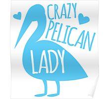 Crazy pelican (bird) Lady Poster