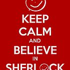 Keep Calm and Believe in Sherlock by emilyc1853