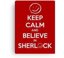 Keep Calm and Believe in Sherlock Canvas Print
