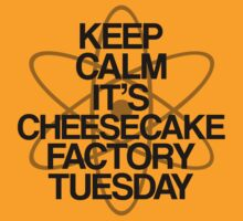 Keep Calm - Cheesecake Factory Tuesday by stevebluey