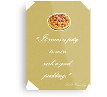 "Violet Crawley Quotes - ""It seems a pity to miss such a good pudding"" Metal Print"