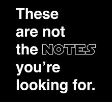 These are not the notes you're looking for. by studioYNM