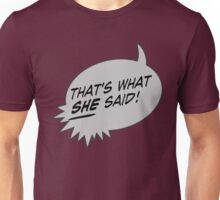 That's What She Said! Unisex T-Shirt