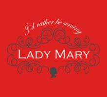 I'd rather be serving Lady Mary by earlofgrantham