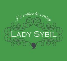 I'd rather be serving Lady Sybil by earlofgrantham