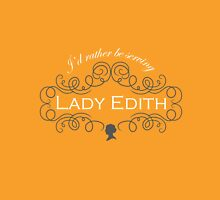 I'd rather be serving Lady Edith Unisex T-Shirt