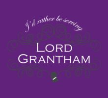 I'd rather be serving Lord Grantham by earlofgrantham