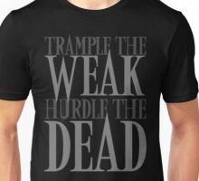 Trample the Weak, Hurdle the Dead Unisex T-Shirt