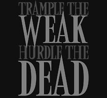Trample the Weak, Hurdle the Dead Unisex T-Shirt