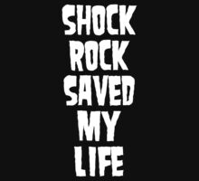 Shock Rock Saved My Life (White) by georgestow