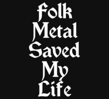Folk Metal Saved My Life (White) by georgestow