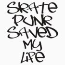 Skate Punk Saved My Life (Black) by georgestow