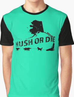 Mush or Die - Alaska Graphic T-Shirt