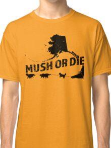 Mush or Die - Alaska Classic T-Shirt