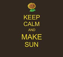 Keep Calm and Make Sun Unisex T-Shirt