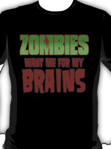 Zombies Want Me For My Brains T-Shirt