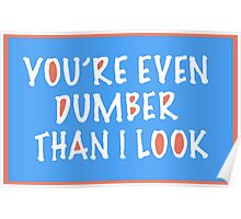You're Even Dumber Than I Look Poster