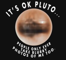 It's OK Pluto, people only ever take blurry photos of me too. by portiswood