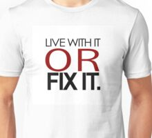 Live with it, or fix it Unisex T-Shirt