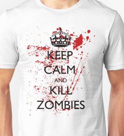 Keep Calm and Kill Zombies 1 Unisex T-Shirt