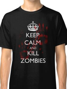 Keep Calm and Kill Zombies 4 Classic T-Shirt