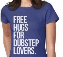 Free Hugs For Dubstep Lovers. Womens Fitted T-Shirt