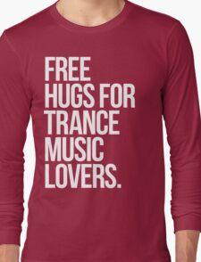 Free Hugs For Trance Lovers. Long Sleeve T-Shirt