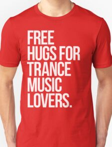 Free Hugs For Trance Lovers. Unisex T-Shirt