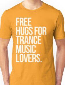 Free Hugs For Trance Lovers. Unisex T-Shirt