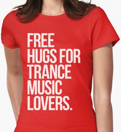 Free Hugs For Trance Lovers. Womens Fitted T-Shirt