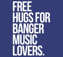 Free Hugs For Banger (music) Lovers. by DropBass