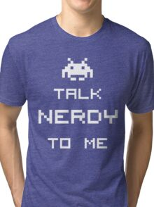 Talk Nerdy To Me 2 Tri-blend T-Shirt