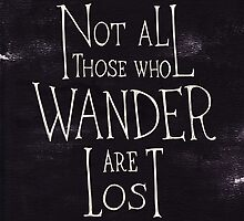 Not all who wander are lost - Lord of the rings quote by Simple Serene