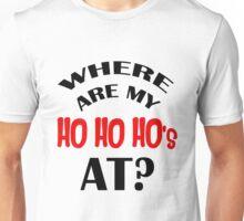 Where are my Ho Ho Ho's at? Unisex T-Shirt