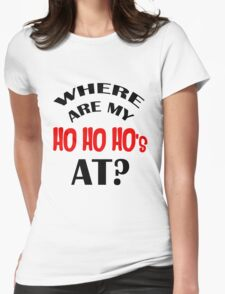 Where are my Ho Ho Ho's at? Womens Fitted T-Shirt