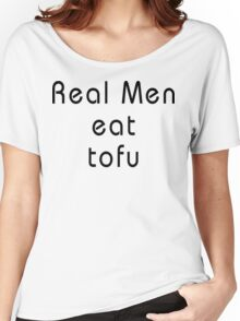 Real Men Eat Tofu T-Shirt Women's Relaxed Fit T-Shirt