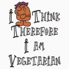 Vegetarian I Think Therefore I Am Vegetarian by T-ShirtsGifts