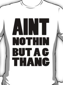 Ain't Nothin But A G Thang T-Shirt