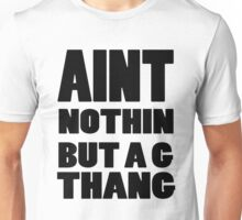 Ain't Nothin But A G Thang Unisex T-Shirt