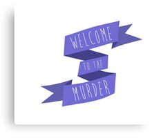 Welcome to the Murder Canvas Print