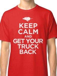 Keep Calm & Get Your Truck Back Classic T-Shirt