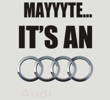 MAYYYTE... It's an Audi by CreativeYaz